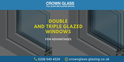 Why Double and Triple Glazed Windows Are Best for Your Home?