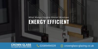 Why Double Glazed Sealed Units Are Energy Efficient?